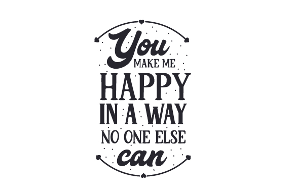 Download Free You Make Me Happy In A Way No One Else Can Svg Cut File By for Cricut Explore, Silhouette and other cutting machines.