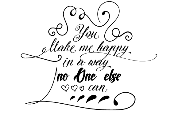 you make me happy in a way no one else can svg cut file by creative