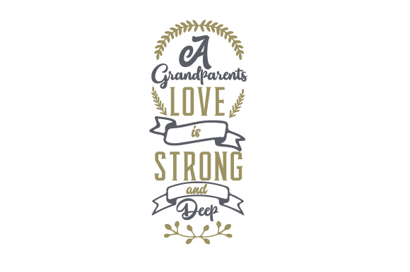 A Grandparents Love is Strong and Deep Family Craft Cut File By Creative Fabrica Crafts