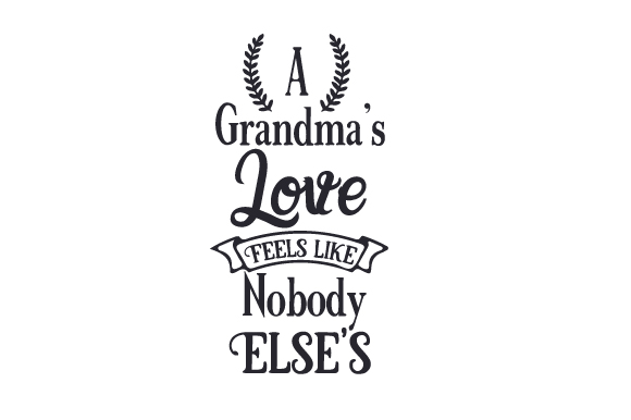A Grandma's Love Feels Like Nobody else's Family Craft Cut File By Creative Fabrica Crafts