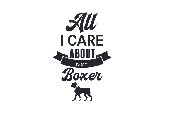 All I Care About is My Boxer Dogs Craft Cut File By Creative Fabrica Crafts