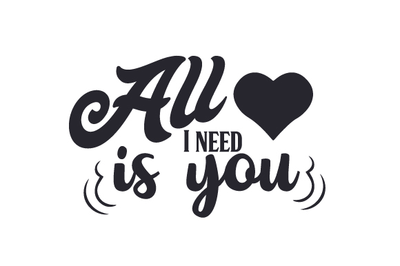 All I Need is You Love Craft Cut File By Creative Fabrica Crafts