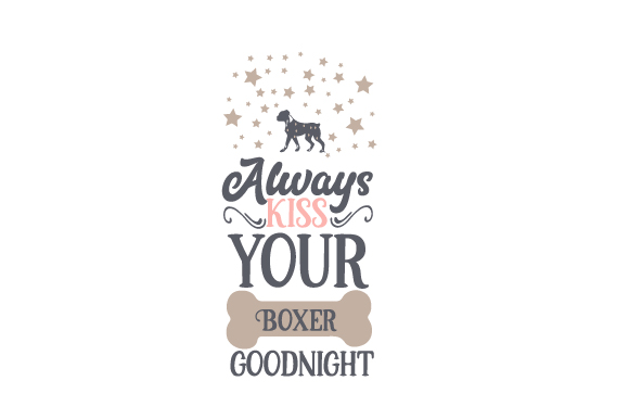 Always Kiss Your Boxer Goodnight Dogs Craft Cut File By Creative Fabrica Crafts