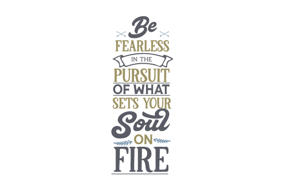 Be Fearless in the Pursuit of What Sets Your Soul on Fire Travel Craft Cut File By Creative Fabrica Crafts
