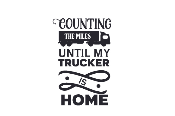 Download Free Counting The Miles Until My Trucker Is Home Svg Cut File By for Cricut Explore, Silhouette and other cutting machines.