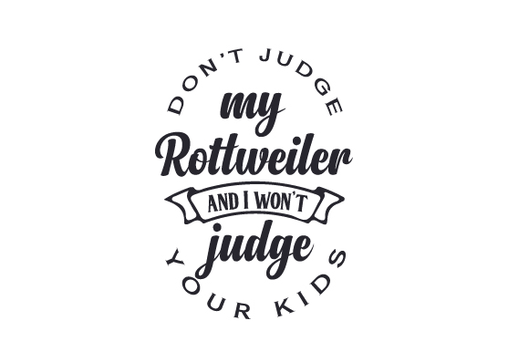 Download Free Don T Judge My Rottweiler And I Won T Judge Your Kids Svg Cut SVG Cut Files