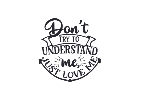 Download Free Don T Try To Understand Me Just Love Me Svg Cut File By for Cricut Explore, Silhouette and other cutting machines.