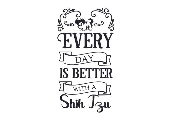 Every Day is Better with a Shih Tzu Dogs Craft Cut File By Creative Fabrica Crafts