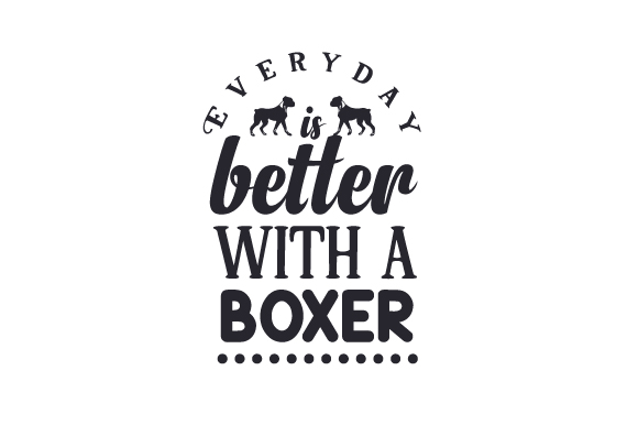 Everyday is Better with a Boxer Dogs Craft Cut File By Creative Fabrica Crafts