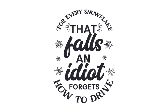 Download Free For Every Snowflake That Falls An Idiot Forgets How To Drive Svg for Cricut Explore, Silhouette and other cutting machines.
