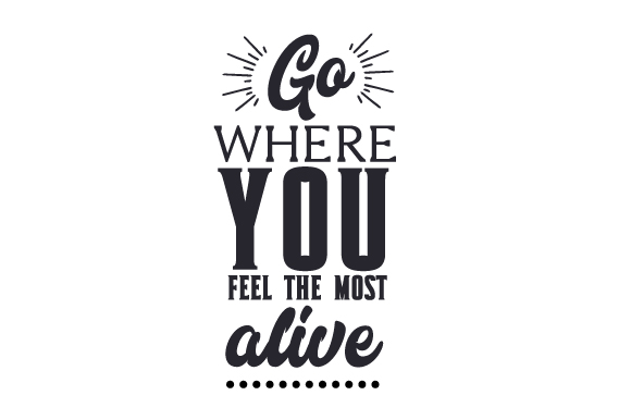 Download Free Go Where You Feel The Most Alive Svg Plotterdatei Von Creative for Cricut Explore, Silhouette and other cutting machines.