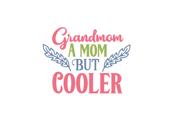 Grandmom : Like a Mom, but Cooler Family Craft Cut File By Creative Fabrica Crafts
