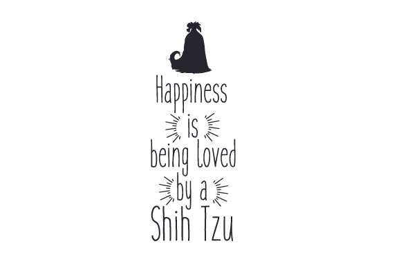 Happiness is Being Loved by a Shih Tzu Dogs Craft Cut File By Creative Fabrica Crafts