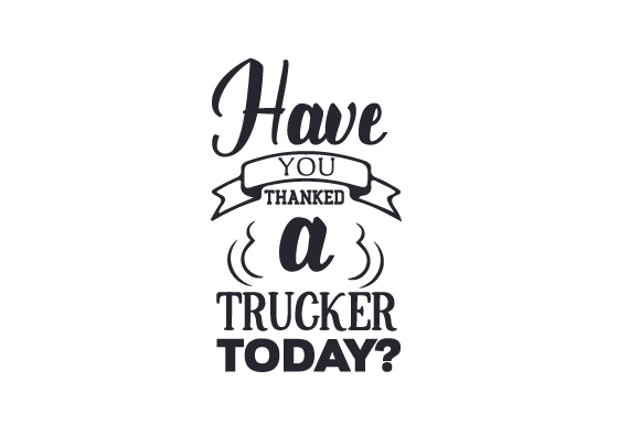 Download Free Have You Thanked A Trucker Today Svg Cut File By Creative for Cricut Explore, Silhouette and other cutting machines.