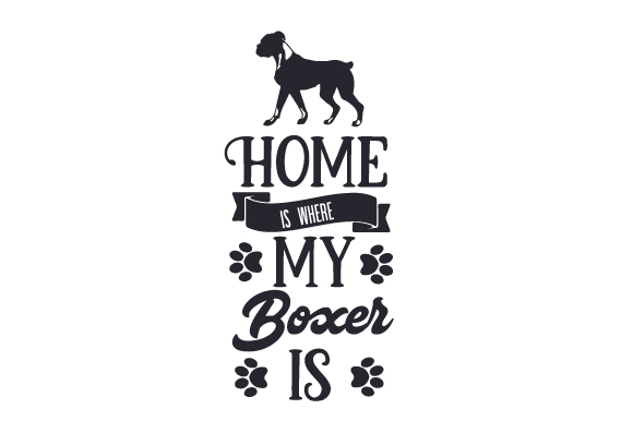 Home is Where My Boxer is Dogs Craft Cut File By Creative Fabrica Crafts