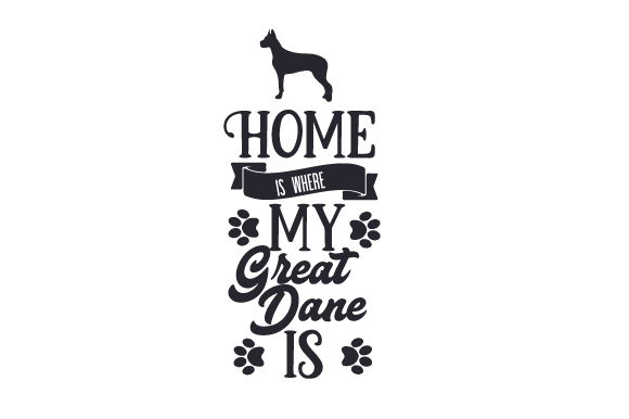 Home is where my Great Dane is SVG Cut Files - Free SVG Quotes