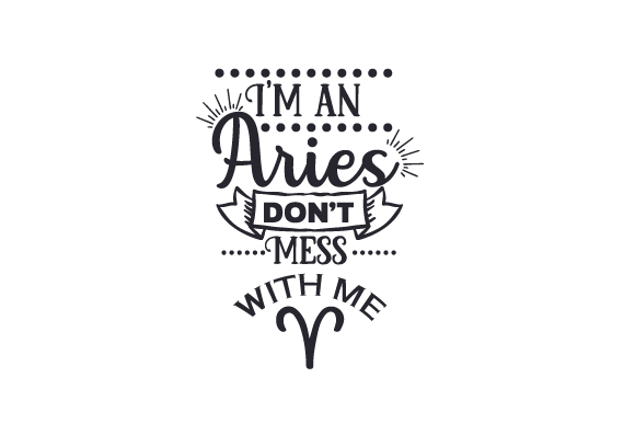I'm an Aries - Don't Mess with Me Quotes Craft Cut File By Creative Fabrica Crafts