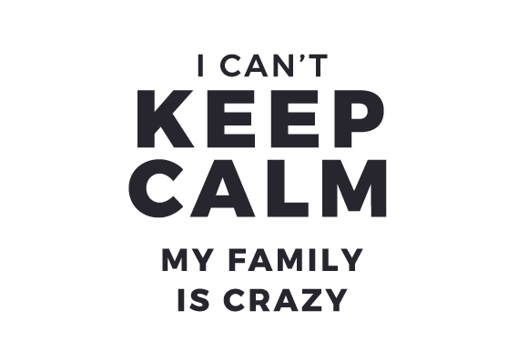 I Can't Keep Calm, My Family is Crazy Family Craft Cut File By Creative Fabrica Crafts