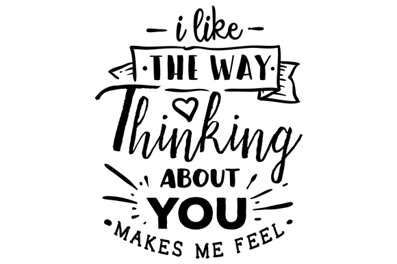 Download Free I Like The Way Thinking About You Makes Me Feel Svg Cut File By for Cricut Explore, Silhouette and other cutting machines.