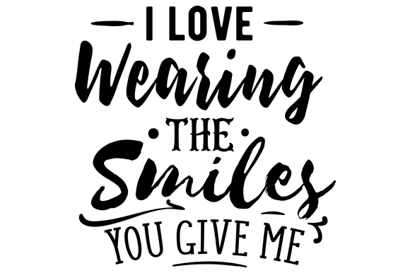 Download Free I Love Wearing The Smiles You Give Me Svg Cut File By Creative for Cricut Explore, Silhouette and other cutting machines.