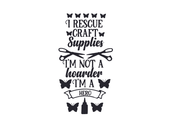 Download Free I Rescue Craft Supplies I M Not A Hoarder I M A Hero Svg Cut for Cricut Explore, Silhouette and other cutting machines.