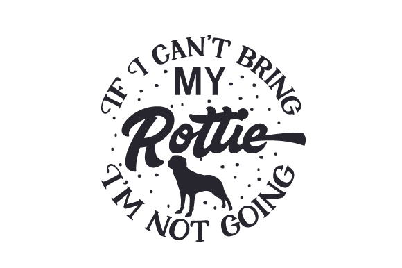 Download Free If I Can T Bring My Rottie I M Not Going Svg Cut File By for Cricut Explore, Silhouette and other cutting machines.