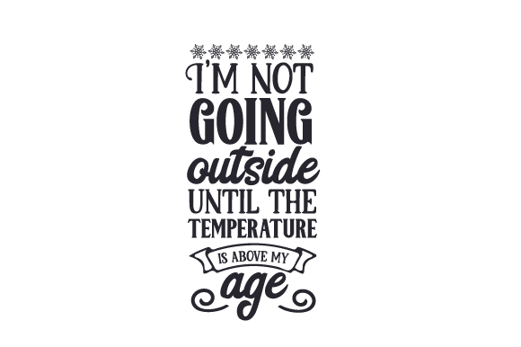 Download Free I M Not Going Outside Until The Temperature Is Above My Age Svg for Cricut Explore, Silhouette and other cutting machines.