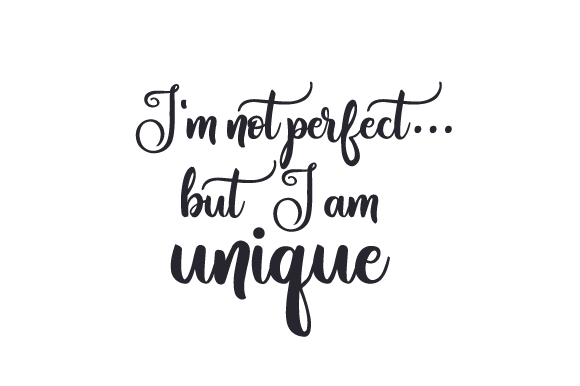 I'm Not Perfect...but I Am Unique Quotes Craft Cut File By Creative Fabrica Crafts