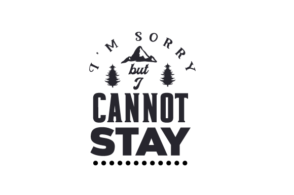 I'm Sorry but I Cannot Stay Travel Craft Cut File By Creative Fabrica Crafts