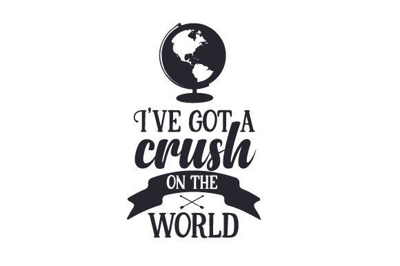 I've Got a Crush on the World Travel Craft Cut File By Creative Fabrica Crafts