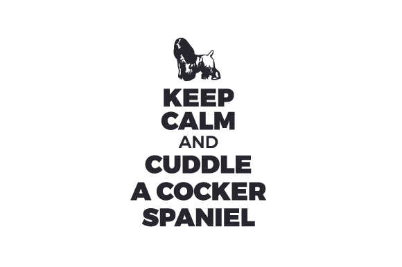 Download Free Keep Calm And Cuddle A Cocker Spaniel Svg Plotterdatei Von SVG Cut Files