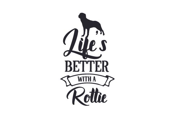 Life's Better with a Rottie Dogs Craft Cut File By Creative Fabrica Crafts