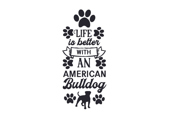 Download Free Life Is Better With An American Bulldog Svg Cut File By Creative for Cricut Explore, Silhouette and other cutting machines.