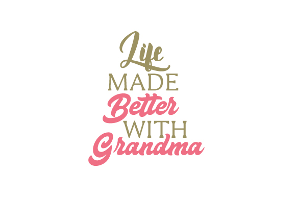 Life Made Better with Grandma Family Craft Cut File By Creative Fabrica Crafts