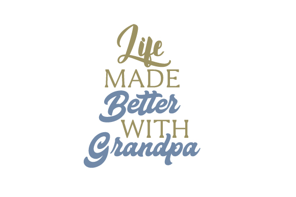Life Made Better with Grandpa Family Craft Cut File By Creative Fabrica Crafts