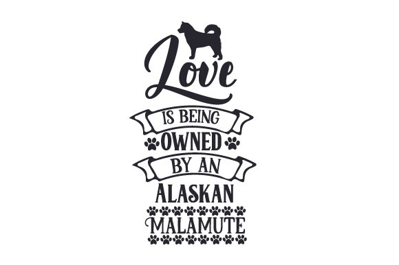 Love is Being Owned by an Alaskan Malamute Dogs Craft Cut File By Creative Fabrica Crafts