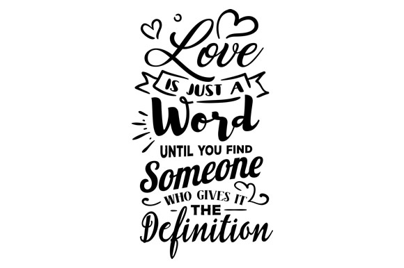 Download Free Love Is Just A Word Until You Find Someone Who Gives It The for Cricut Explore, Silhouette and other cutting machines.
