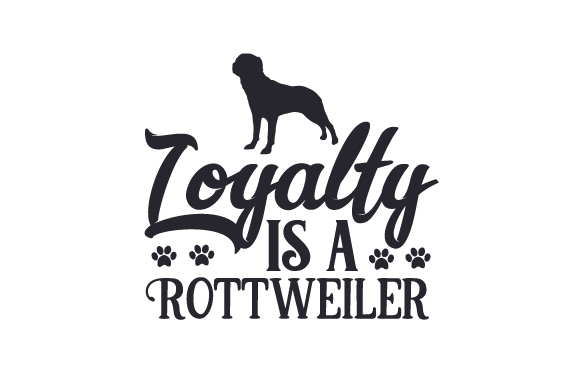 Loyalty is a Rottweiler Dogs Craft Cut File By Creative Fabrica Crafts