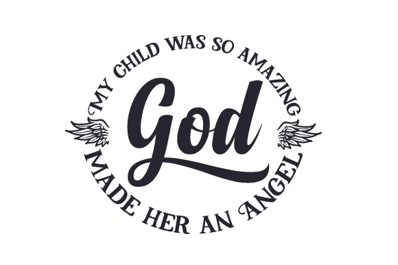 Download Free My Child Was So Amazing God Made Her An Angel Svg Cut File By for Cricut Explore, Silhouette and other cutting machines.