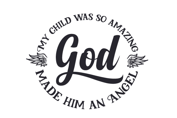 Download Free My Child Was So Amazing God Made Him An Angel Svg Cut File By for Cricut Explore, Silhouette and other cutting machines.