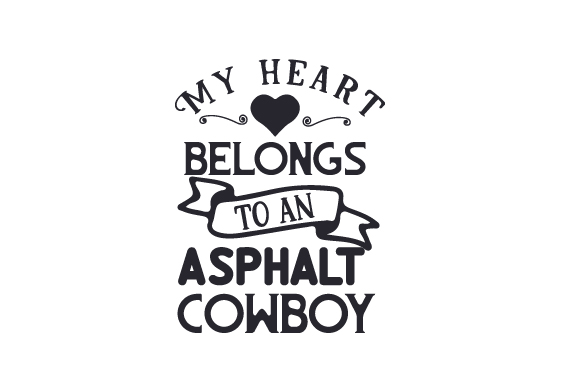 Download Free My Heart Belongs To An Asphalt Cowboy Svg Cut File By Creative for Cricut Explore, Silhouette and other cutting machines.