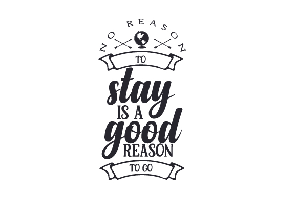No Reason to Stay is a Good Reason to Go Travel Craft Cut File By Creative Fabrica Crafts