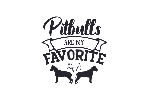 Pitbulls Are My Favorite Dogs Craft Cut File By Creative Fabrica Crafts
