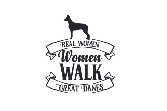 Real Women Walk Great Danes Dogs Craft Cut File By Creative Fabrica Crafts