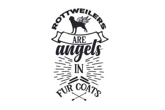 Rottweilers Are Angels in Fur Coats Dogs Craft Cut File By Creative Fabrica Crafts
