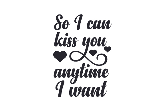 Download Free So I Can Kiss You Anytime I Want Svg Cut File By Creative for Cricut Explore, Silhouette and other cutting machines.
