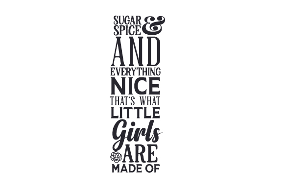 Sugar and Spice/ and Everything Nice/ That's What Little Girls Are Made of