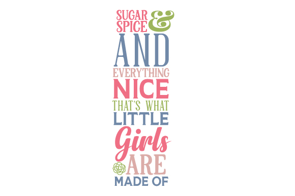 Sugar and Spice/ and Everything Nice/ That's What Little Girls Are Made of Quotes Craft Cut File By Creative Fabrica Crafts - Image 1