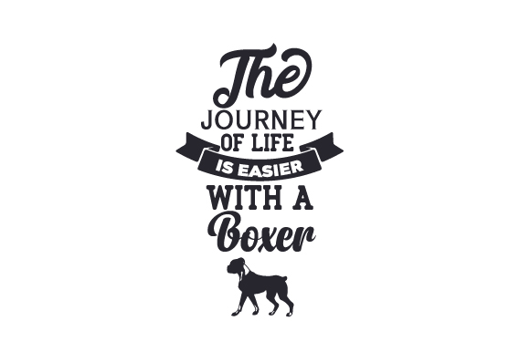 The Journey of Life is Easier with a Boxer Perros Archivo de Corte Craft Por Creative Fabrica Crafts