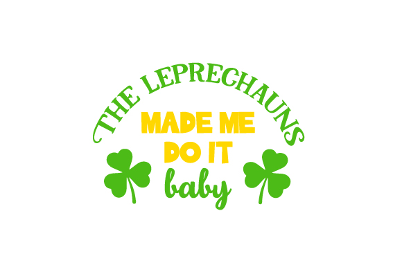 The Leprechauns Made Me Do It Baby Saint Patrick's Day Craft Cut File By Creative Fabrica Crafts